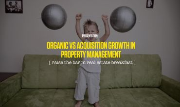 PRESENTATION: Organic Vs Acquisition Growth in Property Management