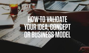 10 Ways To Validate Your Idea, Concept, or Business Model