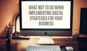 What not to do when implementing digital strategies